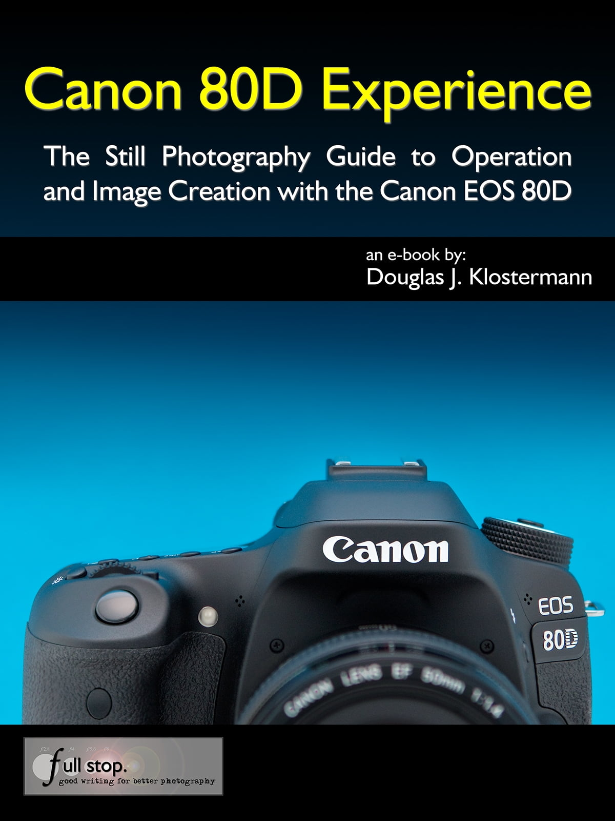 Canon 80D Experience - The Still Photography Guide to Operation and Image  Creation with the Canon EOS 80D ebook by Douglas Klostermann - Rakuten Kobo