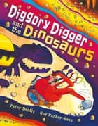 Diggory Digger and The Dinosaurs ebook by Peter Bently, Guy Parker-Rees
