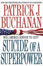 Suicide of a Superpower ebook by Patrick J. Buchanan