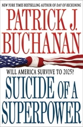 Suicide of a Superpower - Will America Survive to 2025? ebook by Patrick J. Buchanan