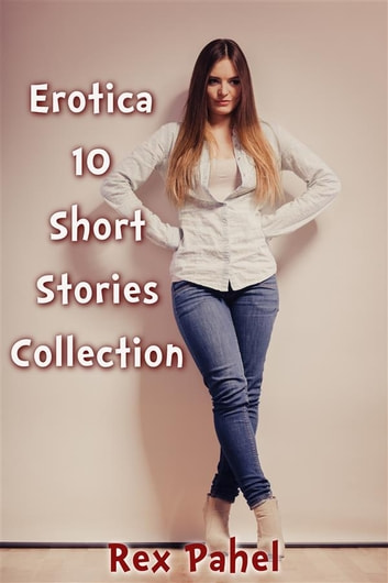 Erotica: 10 Short Stories Collection ebook by Rex Pahel
