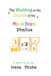 The Wedding at the Church of the Magnificent Phallus ebook by Ivana Hruba