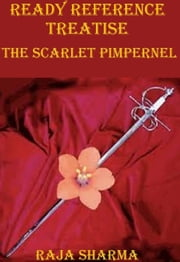 Ready Reference Treatise: The Scarlet Pimpernel eBook by Raja Sharma