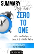 Peter Thiel's Zero to One: Notes on Startups, or How to Build the Future Summary ebook by Ant Hive Media