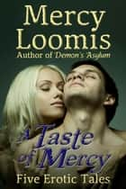 A Taste of Mercy - Five Erotic Tales ebook by Mercy Loomis