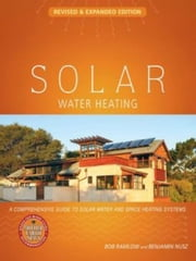 Solar Water Heating - Revised And Expanded ebook by Bob Ramlow and Benjamin Nusz