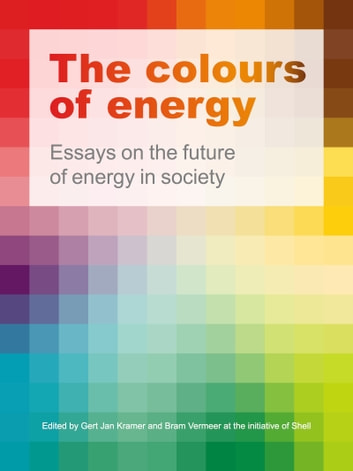 The Colours of Energy - Essays on the Future of Energy in Society ebook by Gert Jan Kramer,Bram Vermeer