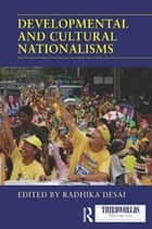 Developmental and Cultural Nationalisms ebook by Radhika Desai