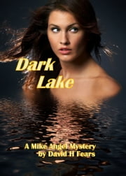 Dark Lake: A Mike Angel Mystery ebook by David H Fears