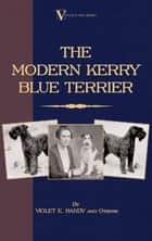 The Modern Kerry Blue Terrier (A Vintage Dog Books Breed Classic) ebook by Violet E. Handy