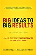 BIG Ideas to BIG Results - Leading Corporate Transformation in a Disruptive World ebook by