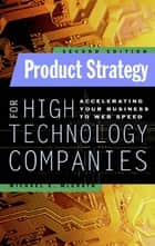 Product Strategy for High Technology Companies ebook by Michael McGrath
