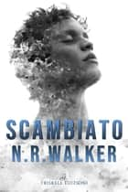 Scambiato ebook by N.R. Walker