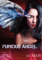 Furious Angel ebook by J C Kelly