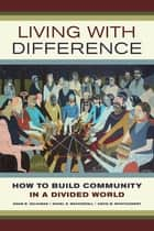 Living with Difference ebook by Adam B. Seligman,Rahel R. Wasserfall,David W. Montgomery