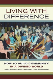 Living with Difference - How to Build Community in a Divided World ebook by Adam B. Seligman,Rahel R. Wasserfall,David W. Montgomery