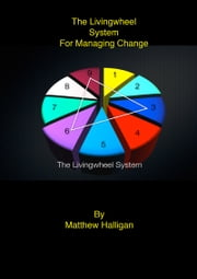 The Livingwheel System For Managing Change ebook by Matthew Halligan
