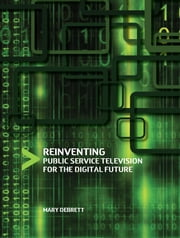 Reinventing Public Service Television for the Digital Future ebook by Mary Debrett