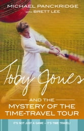 Toby Jones And The Mystery Of The Time Travel Tour ebook by Brett Lee,Michael Panckridge