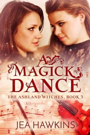 A Magick Dance - The Ashland Witches, #3 ebook by Jea Hawkins