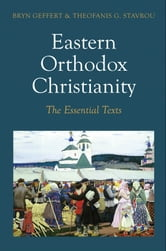 Eastern Orthodox Christianity - The Essential Texts ebook by Bryn Geffert,Theofanis G. Stavrou