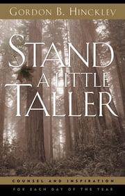 Stand a Little Taller - Counsel and Inspiration for Each Day of the Year ebook by Gordon B. Hinckley