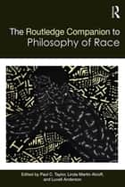 The Routledge Companion to the Philosophy of Race ebook by Paul C Taylor, Linda Martín Alcoff, Luvell Anderson