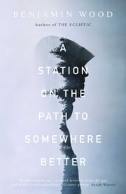 A Station on the Path to Somewhere Better ebook by Benjamin Wood