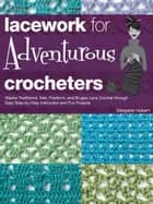 Lacework for Adventurous Crocheters ebook by Margaret Hubert