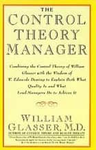 The Control Theory Manager ebook by William Glasser M.D.