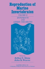 Reproduction of Marine Invertebrates V2: Entoprocts and Lesser Coelomates ebook by Giese, Arthur
