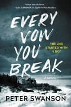 Every Vow You Break - A Novel ebook by Peter Swanson