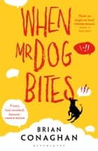 When Mr Dog Bites ebook by Brian Conaghan