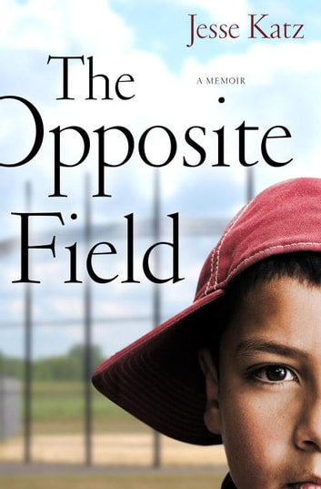 The Opposite Field - A Memoir ebook by Jesse Katz