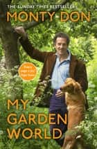 My Garden World - the Sunday Times bestseller ebook by Monty Don