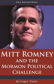 Mitt Romney and the Mormon Political Challenge ebook by Craig L. Foster