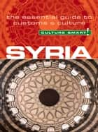 Syria - Culture Smart! ebook by Sarah Standish