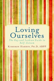 Loving Ourselves - The Gay and Lesbian Guide to Self-Esteem ebook by  Kimeron Hardin, Ph.D, ABPP