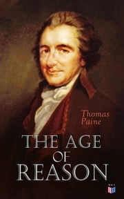 The Age of Reason - An Investigation of True and Fabulous Theology (With Biography of Thomas Paine) 電子書 by Thomas Paine
