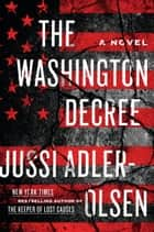 The Washington Decree - A Novel eBook by Jussi Adler-Olsen, Steve Schein