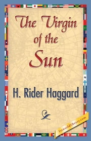 The Virgin of the Sun ebook by Haggard, H. Rider