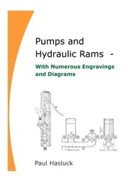 Pumps and Hydraulic Rams: With Numerous Engravings and Diagrams, Paul Hasluck ebook by Richard Jemmett
