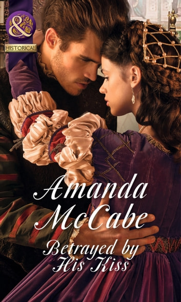 Betrayed by His Kiss (Mills & Boon Historical) ebook by Amanda McCabe