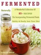 Naturally Fermented Foods ebook by Stella Bray