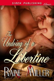 The Undoing of a Libertine ebook by Raine Miller