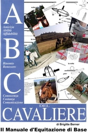 ABC del Cavaliere, il Manuale d'Equitazione di Base ebook by Kobo.Web.Store.Products.Fields.ContributorFieldViewModel