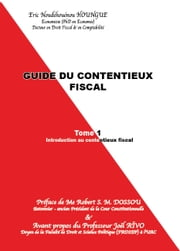 GUIDE DU CONTENTIEUX FISCAL - TOME I : INTRODUCTION AU CONTENTIEUX ebook by HOUNGUE Eric Noudehouenou