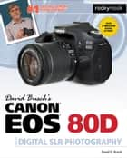 David Busch's Canon EOS 80D Guide to Digital SLR Photography ebook by David Busch