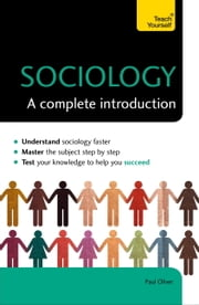 Sociology: A Complete Introduction: Teach Yourself ebook by Paul Oliver