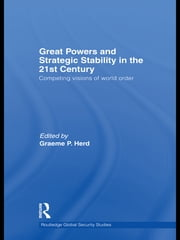 Great Powers and Strategic Stability in the 21st Century - Competing Visions of World Order ebook by Graeme P. Herd